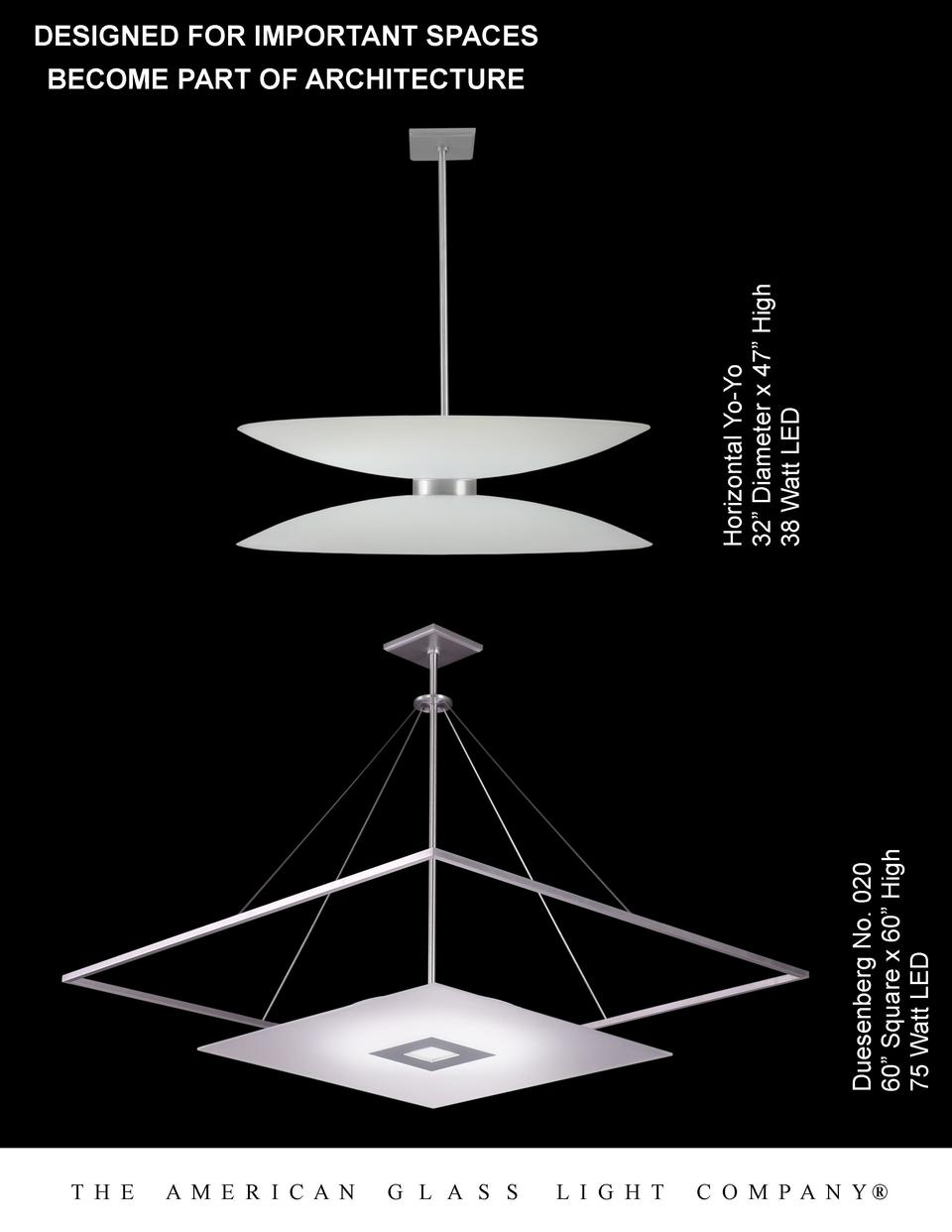 DESIGNED FOR IMPORTANT SPACES  Duesenberg No. 020 60    Square x 60    High 75 Watt LED  Horizontal Yo-Yo 32    Diameter x...